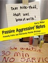 Passive Aggressive Notes by Kerry Miller