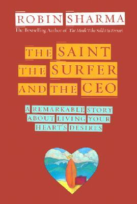 The Saint, the Surfer, and the CEO by Robin S. Sharma