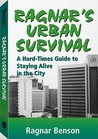 Ragnar's Urban Survival: A Hard Times Guide to Staying Alive in the City