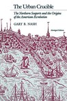 The Urban Crucible: The Northern Seaports and the Origins of the American Revolution