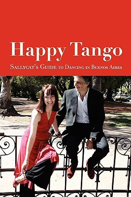 Happy Tango: Sallycat's Guide to Dancing in Buenos Aires