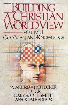 Building a Christian Worldview Volume 1 by W. Andrew Hoffecker