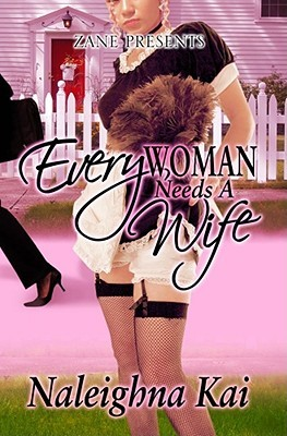 Every Woman Needs a Wife by Naleighna Kai
