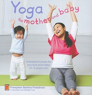 Yoga for Mother and Baby: Interactive Poses for You and Your Baby (0-3 Years Old)