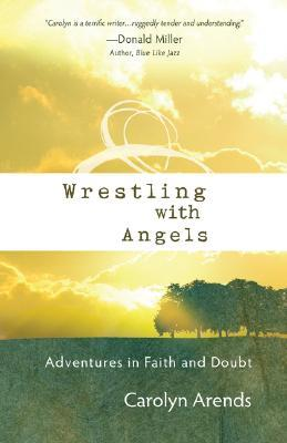 Wrestling with Angels: Adventures in Faith and Doubt