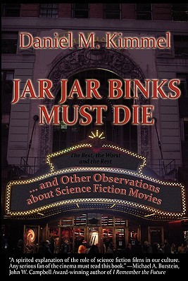 Jar Jar Binks Must Die... and Other Observations about Scienc... by Daniel M. Kimmel