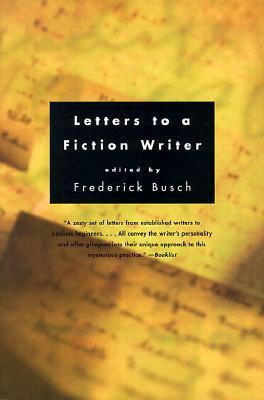 Letters to a Fiction Writer by Frederick Busch