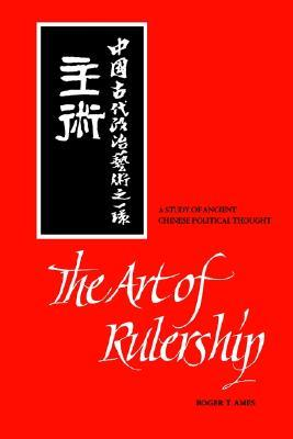 Art of Rulership by Roger T. Ames