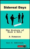 Sidereal Days The History of Rock and Roll A Romance (In One Volume)