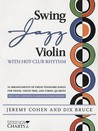 Swing Jazz Violin with Hot-Club Rhythm: 18 Arrangements of Great Standard Songs for Violin, Violin Trio, and String Quartet [With 2 CDs]