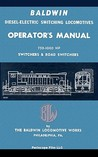 Baldwin Diesel-Electric Switching Locomotives Operator's Manual: 750-1000 HP Switches & Road Switchers