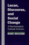 Lacan, Discourse, and Social Change: A Psychoanalytic Cultural Criticism