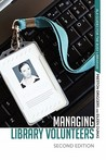 Managing Library Volunteers: 2nd Ed.