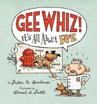 Gee Whiz! It's all About Pee by Susan E. Goodman