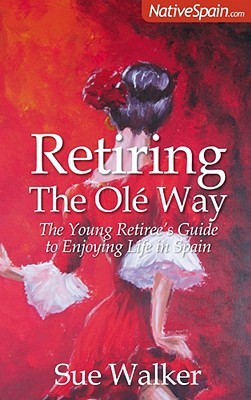 Retiring the Olé Way: The Young Retiree's Guide to Enjoying Life in Spain