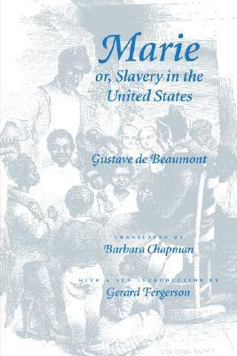 Marie or, Slavery in the United States by Gustave de Beaumont