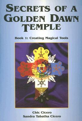 Secrets of a Golden Dawn Temple, Book I by Chic Cicero