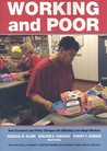 Working and Poor: How Economic and Policy Changes Are Affecting Low-Wage Workers: How Economic and Policy Changes Are Affecting Low-Wage Workers