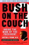 Bush on the Couch Rev Ed: Inside the Mind of the President
