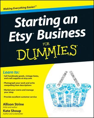 Starting an Etsy Business for Dummies by Kate Shoup