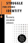 Struggle for Ethnic Identity: Narratives by Asian American Professionals: Narratives by Asian American Professionals (Critical Perspectives on Asian Pacific Americans , Vol 4)