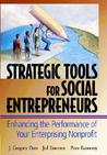 Strategic Tools for Social Entrepreneurs: Enhancing the Performance of Your Enterprising Nonprofit