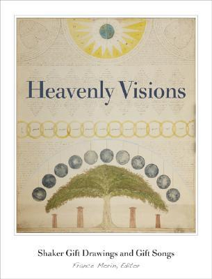 Heavenly Visions: Shaker Gift Drawings And Gift Songs