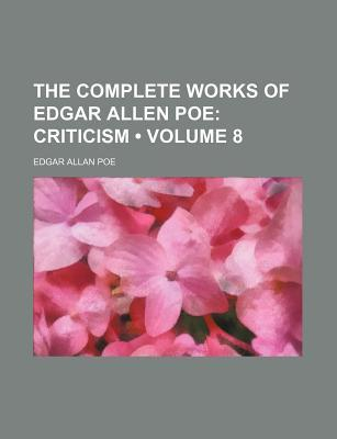 The Complete Works of Edgar Allen Poe (Volume 8); Criticism by Edgar Allan Poe