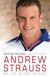 Coming Into Play: My Life in Test Cricket. Andrew Strauss