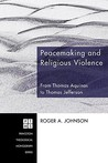 Peacemaking and Religious Violence: From Thomas Aquinas to Thomas Jefferson