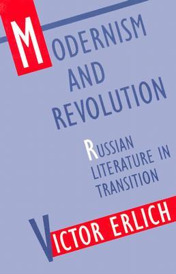 Modernism and Revolution: Russian Literature in Transition