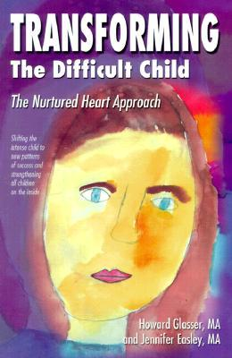 Transforming the Difficult Child by Howard Glasser