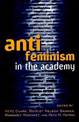 Anti-Feminism in the Academy by Shirley Nelson Garner