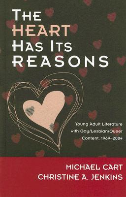 The Heart Has Its Reasons: Young Adult Literature with Gay/Lesbian/Queer Content 1969-2004