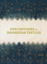Five Centuries of Indonesian Textiles by Ruth Barnes