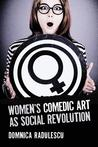 Women's Comedic Art as Social Revolution: Five Performers and the Lessons of Their Subversive Humor