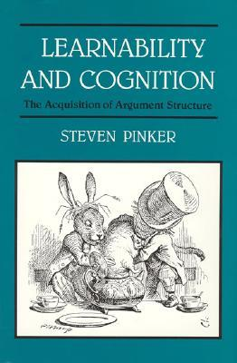 Learnability & Cognition - The Acquisition of Argument Struct... by Steven Pinker