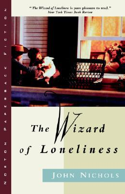 The Wizard of Loneliness by John     Nichols