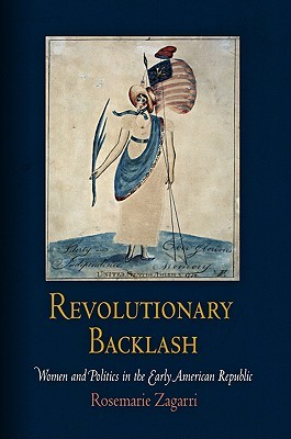 Revolutionary Backlash: Women and Politics in the Early American Republic (Early American Studies)