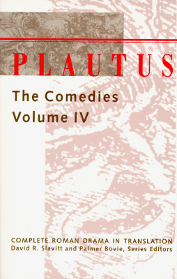 Plautus: The Comedies (Complete Roman Drama in Translation, Volume IV)