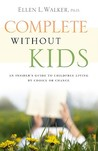 Complete Without Kids: An Insider's Guide to Childfree Living by Choice or Chance