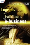 Logistics and Fulfilment for E-Business: A Practical Guide to Mastering Back-Office Functions for Online Commerce