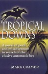 Tropical Downs: A Novel of Peril and Misadventures in Search of the Elusive Automatic Bet