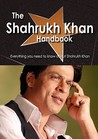 The Shahrukh Khan Handbook - Everything You Need to Know about Shahrukh Khan