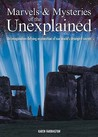 Marvels And Mysteries Of The Unexplained: An Imagination Defying Exploration Of Our World's Strangest Secrets
