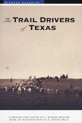 The Trail Drivers of Texas by J. Marvin Hunter