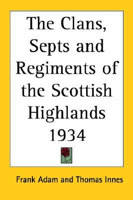 The Clans, Septs and Regiments of the Scottish Highlands 1934