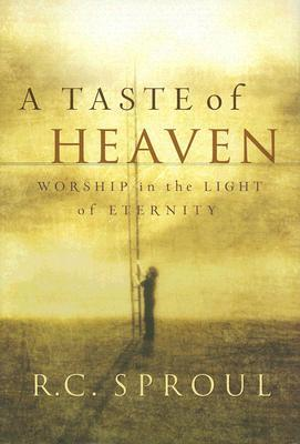A Taste of Heaven by R.C. Sproul