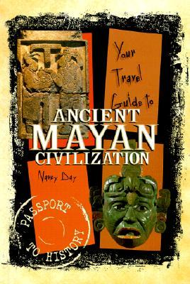 Your Travel Guide to the Ancient Mayan Civilization by Nancy Day