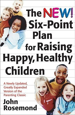 The New Six-Point Plan for Raising Happy, Healthy Children by John Rosemond
